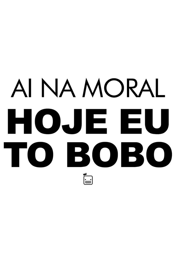 Camiseta-Ai-Na-Moral-Hoje-Eu-To-Bobo-masculina-estampa
