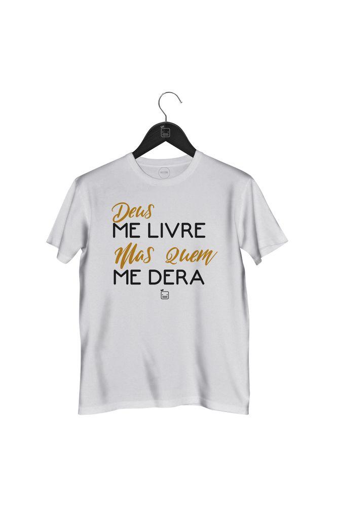 Camiseta-Deus-Me-Livre-Mas-Quem-Me-Dera---masculina-branca