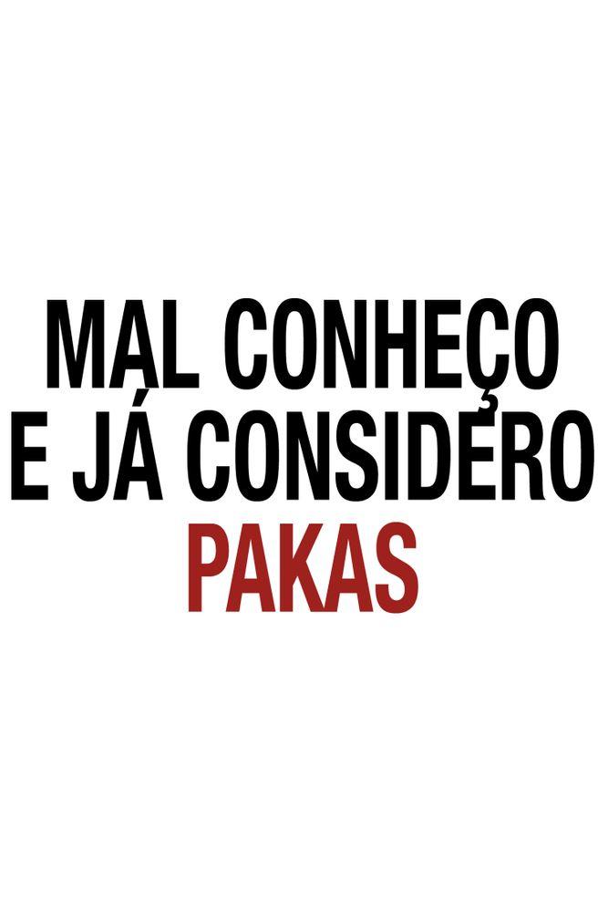 Camiseta-Mal-Conheco-E-Ja-Considero-Pakas---masculina-estampa