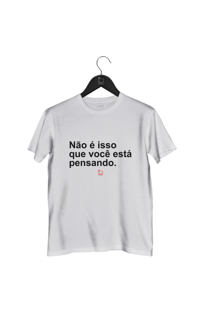 Camiseta-Nao-E-Isso-Que-Voce-Esta-Pensando---masculina-branca