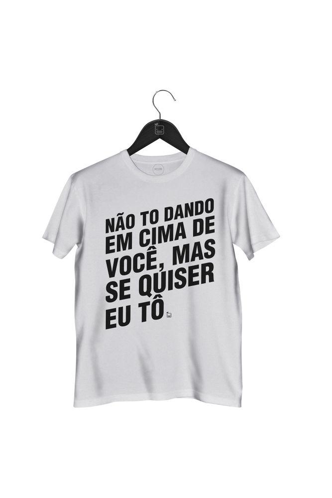 Camiseta-Nao-To-Dando-Em-Cima-De-Voce-Mas-Se-Quiser-Eu-To---masculina-branca