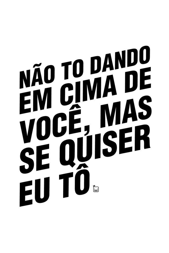 Camiseta-Nao-To-Dando-Em-Cima-De-Voce-Mas-Se-Quiser-Eu-To---masculina-estampa