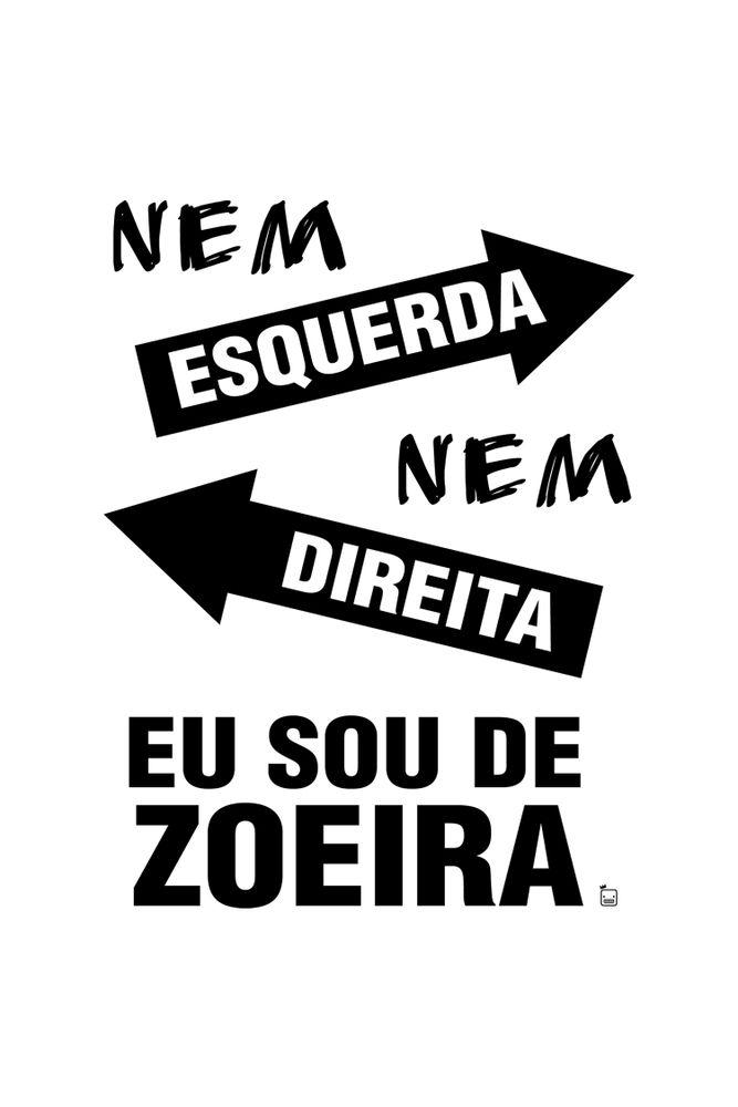 Camiseta-Nem-Esquerda-Nem-Direita-Eu-Sou-De-Zoeira---masculina-estampa