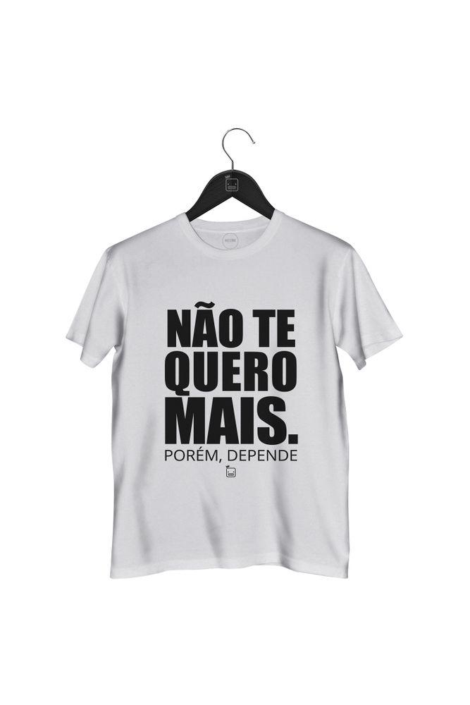 Camiseta-Nao-Te-Quero-Mais-Porem-Depende---masculina-branca