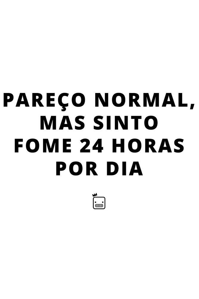 Camiseta-Pareco-Normal-Mas-Sinto-Fome-24-Horas-Por-Dia---masculina-estampa