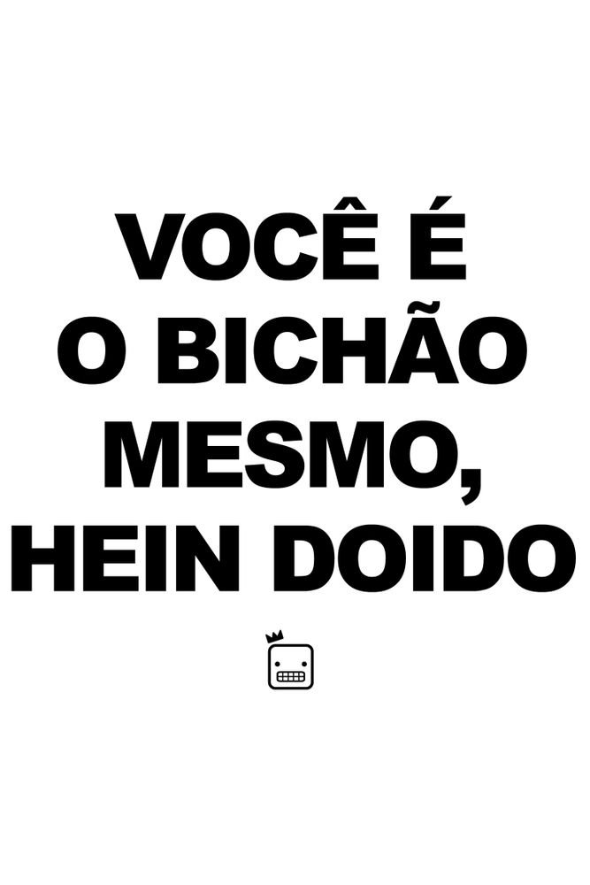 Camiseta-Voce-E-O-Bichao-Mesmo-Hein-Doido---masculina-estampa