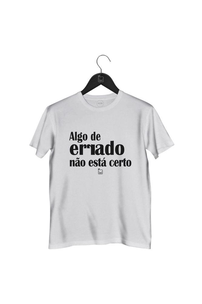 Camiseta-Algo-De-Errado-Nao-Esta-Certo-masculina-branca