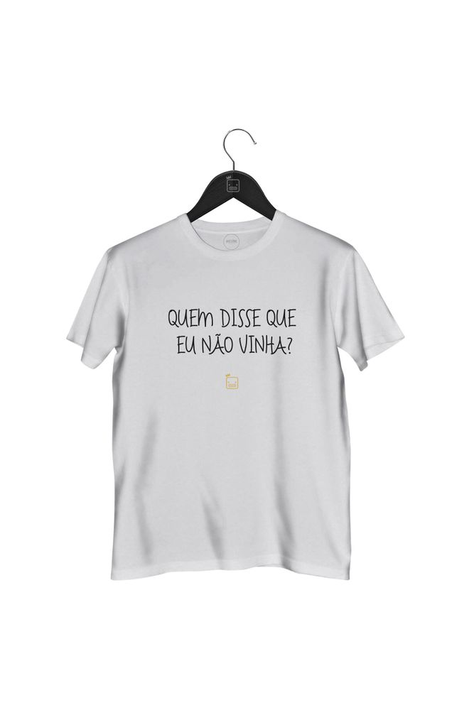 Camiseta-Quem-Disse-Que-Eu-Nao-Vinha-masculina-branca