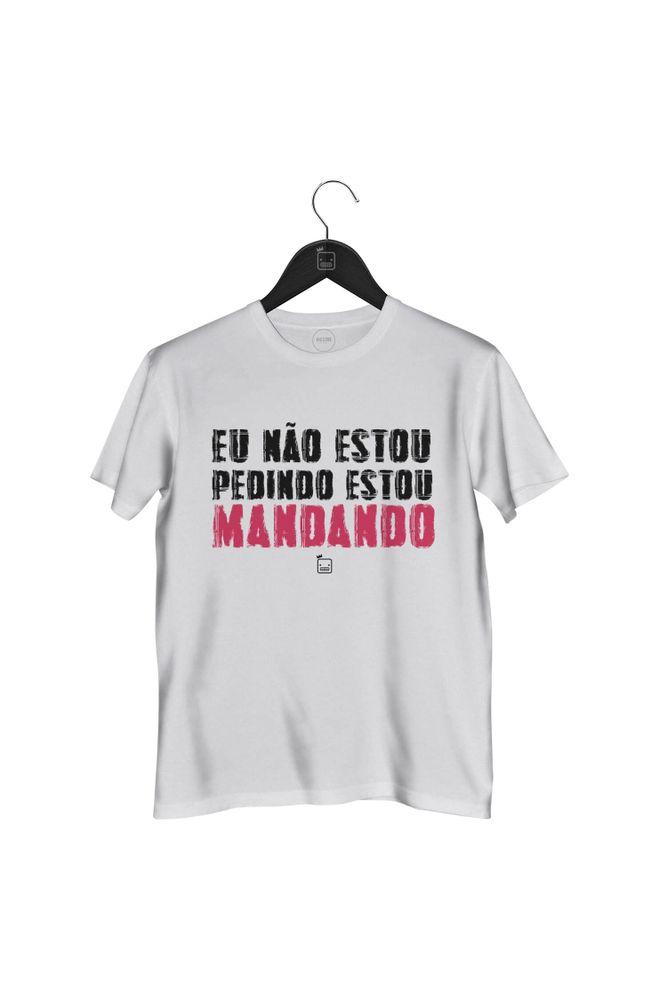 Camiseta-Eu-Nao-Estou-Pedindo-Eu-Estou-Mandando-masculina-branca