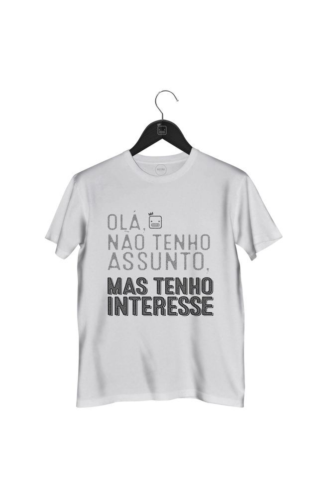 Camiseta-Ola-Nao-Tenho-Assunto-Mas-Tenho-Interesse-masculina-branca