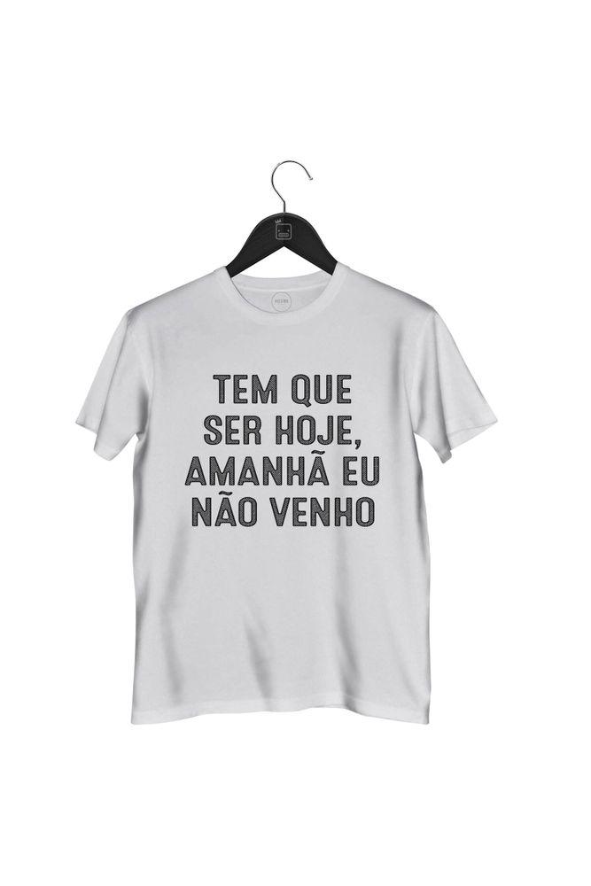 Camiseta-Tem-Que-Ser-Hoje-Amanha-Eu-Nao-Venho-masculina-branca