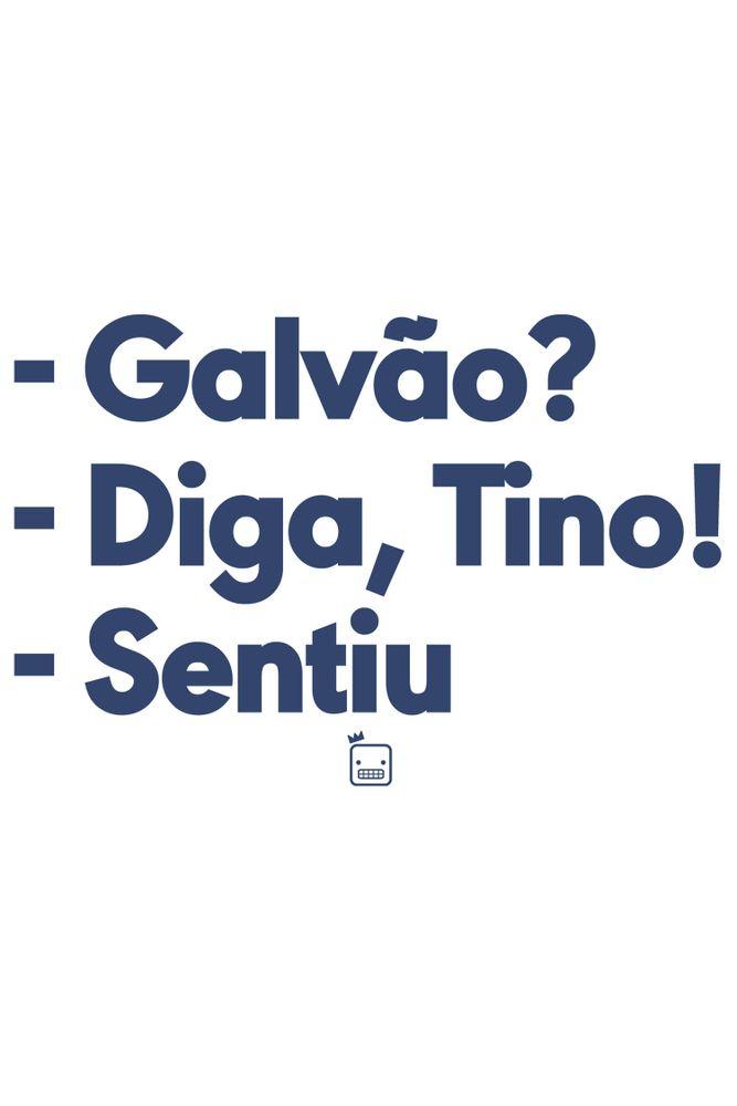 Camiseta-Galvao-Diga-Tina-Sentiu-masculina-estampa
