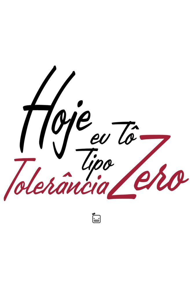 Camiseta-Hoje-Eu-To-Tipo-Tolerancia-Zero-masculina-estampa