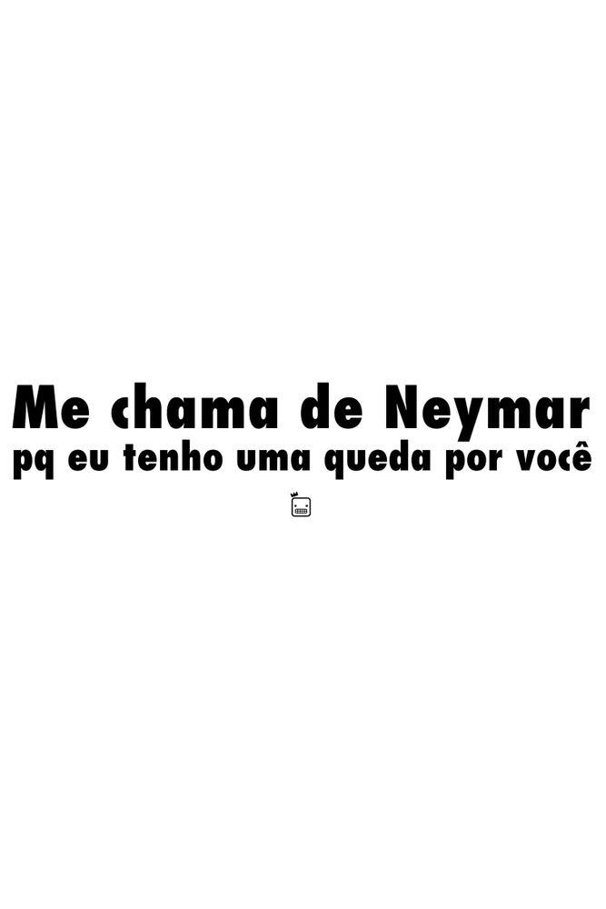 Camiseta-Me-Chama-De-Neymar-Pq-Eu-Tenho-Uma-Queda-Por-Voce-masculina-estampa
