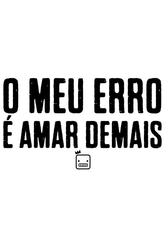 Camiseta-O-Meu-Erro-E-Amar-Demais-masculina-estampa