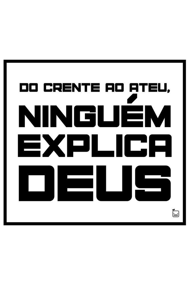 Camiseta-Do-Crente-Ao-Ateu-Ninguem-Explica-Deus-masculina-estampa