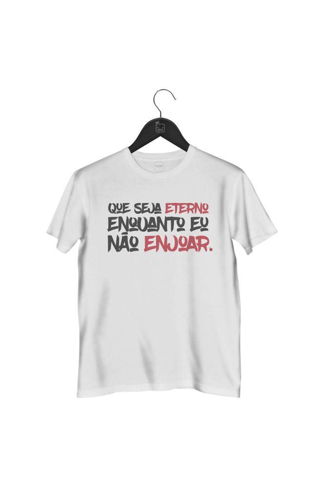 camiseta-que-seja-eterno-enquanto-eu-nao-enjoar-masculina-branca