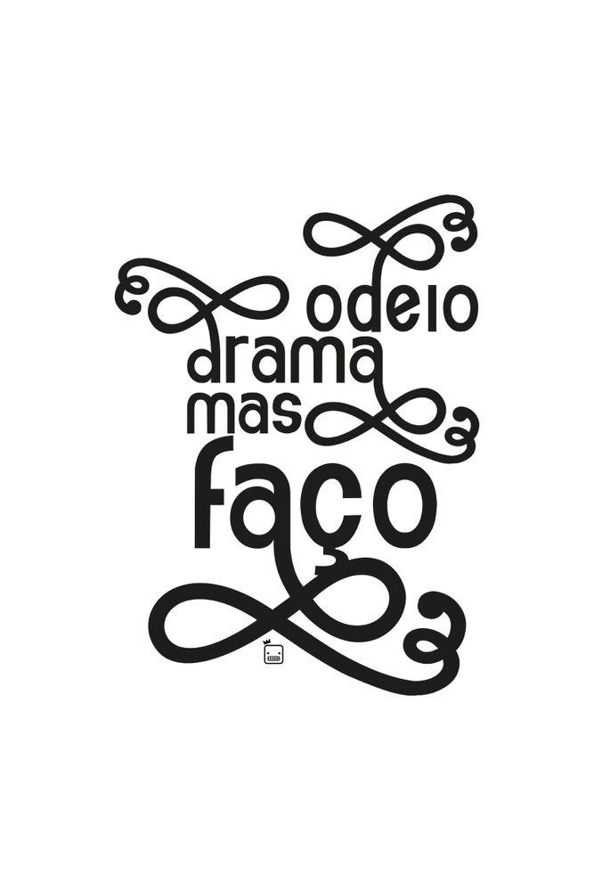 mestre-das-camiseta-odeio-drama-mas-faco