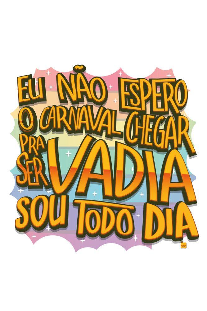 mestre-das-camiseta-nao-espero-carnaval-para-ser-vadia-sou-todo-dia