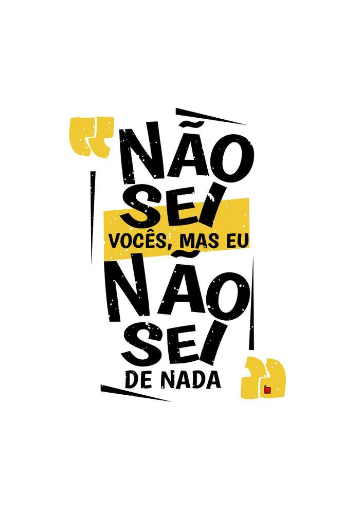 mestre-das-camiseta-nao-sei-voces-mas-eu-nao-sei-de-nada