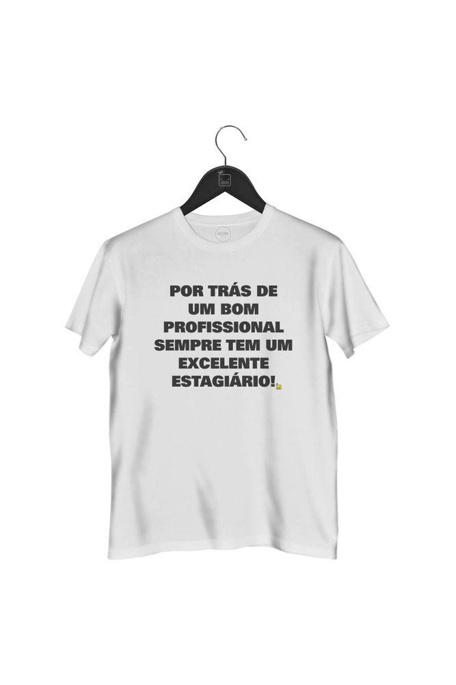 camiseta-por-tras-de-um-bom-profissional-sempre-tem-um-excelente-estagiario-masculina-branca
