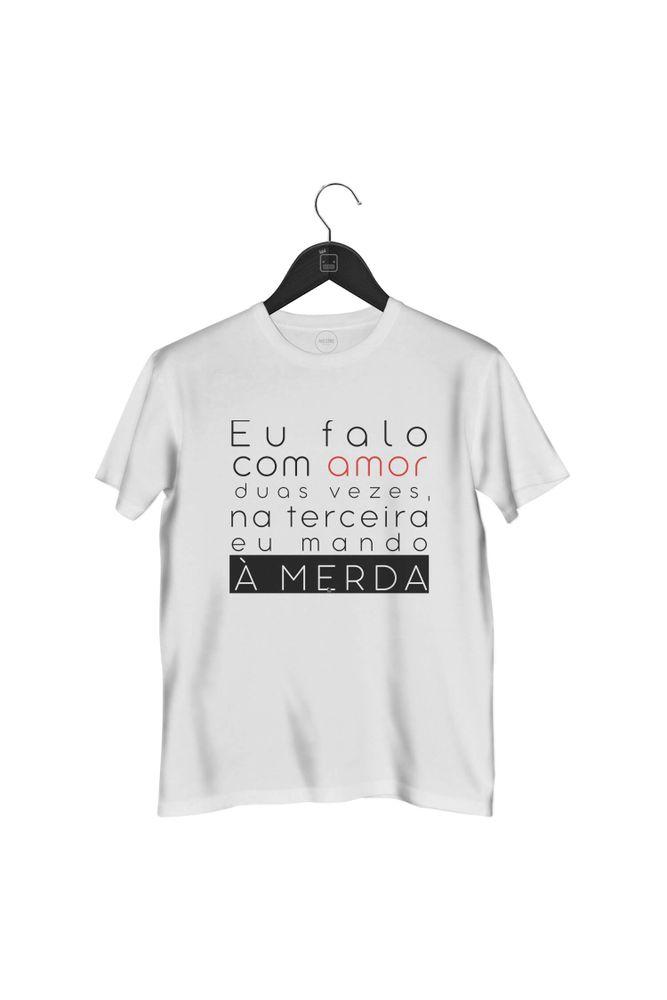 camiseta-eu-falo-com-amor-duas-vezes-na-terceira-eu-mando-a-merda-masculina-branca