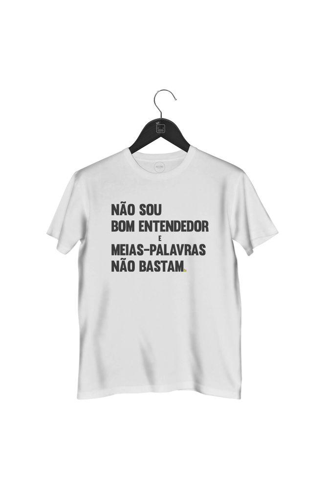 camiseta-nao-sou-bom-entendedor-e-meias-palavras-nao-bastam-masculina-branca